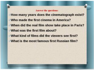 Answer the questions:   How many years does the cinematograph exist? Who made