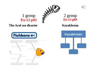Kazakhstan 1group Ex:12 p82 2group Ex:13 p83 TheAral sea disaster Kazakhstan