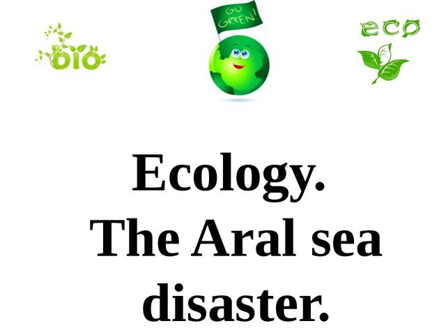 Ecology. The Aral sea disaster.