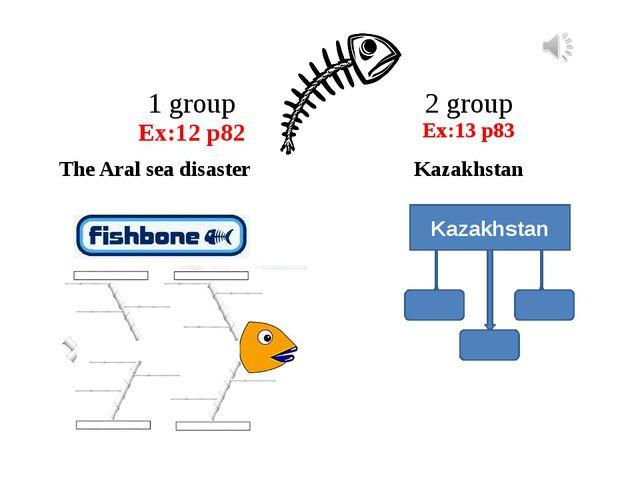 Kazakhstan 1group Ex:12 p82 2group Ex:13 p83 TheAral sea disaster Kazakhstan...