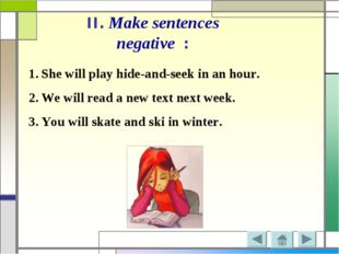 II. Make sentences negative : She will play hide-and-seek in an hour. We will