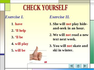 Exercise I. 1. have 2. 'll help 3. 'll be 4. will play 5. will be Exercise II