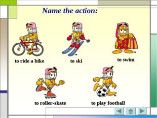 Name the action: to ride a bike to ski to swim to roller-skate to play football