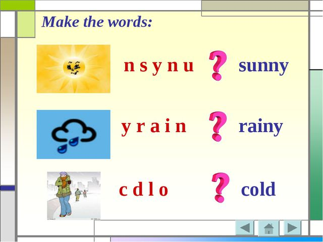 Make the words: n s y n u y r a i n c d l o sunny rainy cold