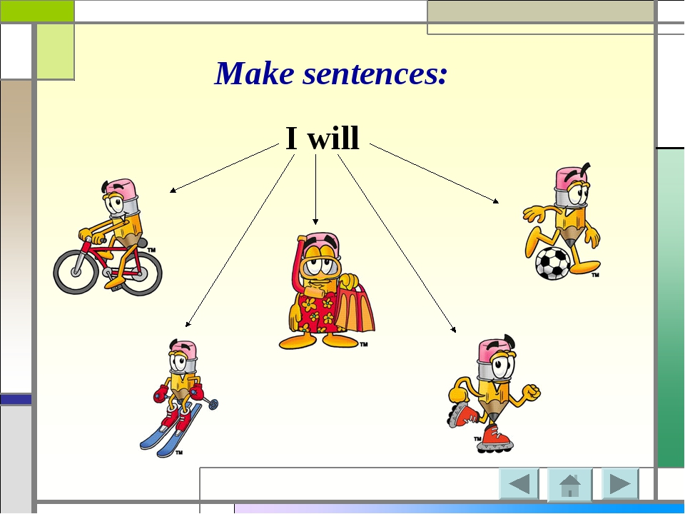 Make sentences: I will