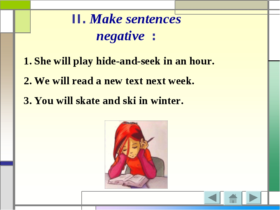 II. Make sentences negative : She will play hide-and-seek in an hour. We will...