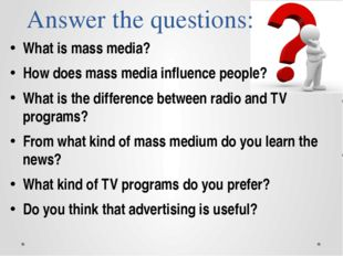 Answer the questions: What is mass media? How does mass media influence peopl