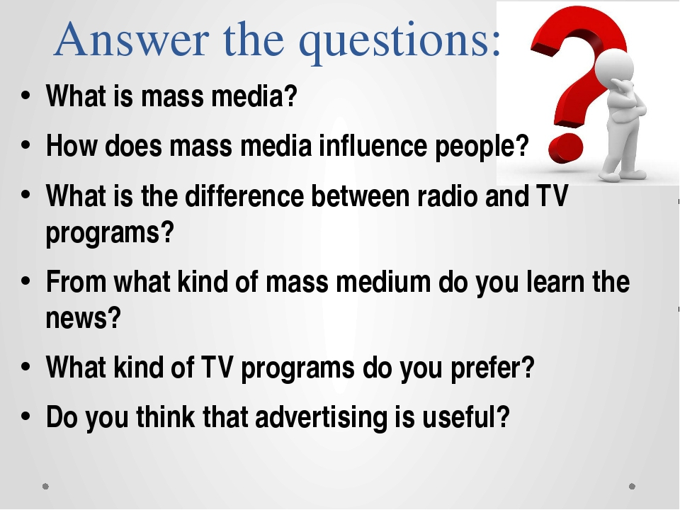 Answer the questions: What is mass media? How does mass media influence peopl...