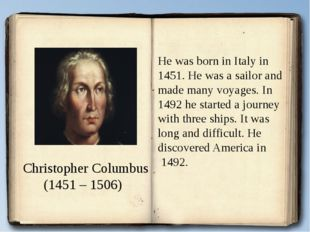 Christopher Columbus (1451 – 1506) He was born in Italy in 1451. He was a sai