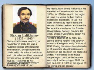 Shoqan Ualikhanov ( 1835 – 1865 ) Shoqan Ualikhanov was born in November in 1