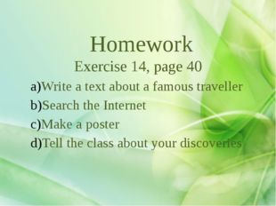 Homework Exercise 14, page 40 Write a text about a famous traveller Search t