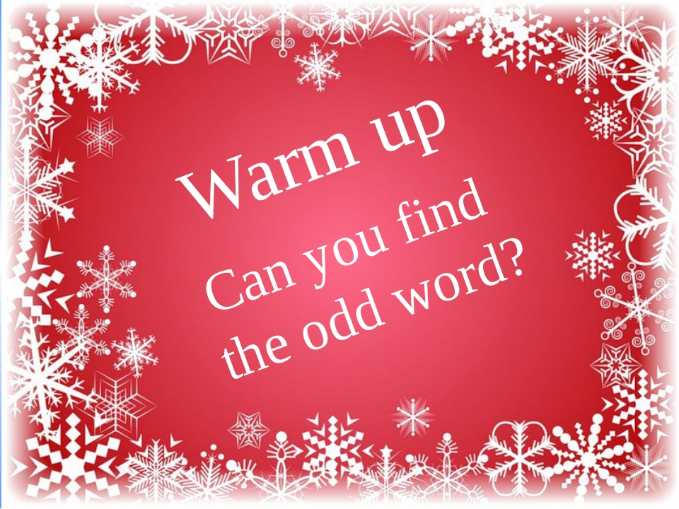 Warm up Can you find the odd word?