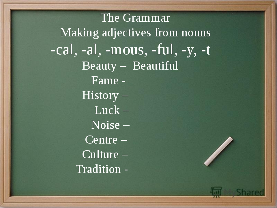 The Grammar Making adjectives from nouns -cal, -al, -mous, -ful, -y, -t Beau...
