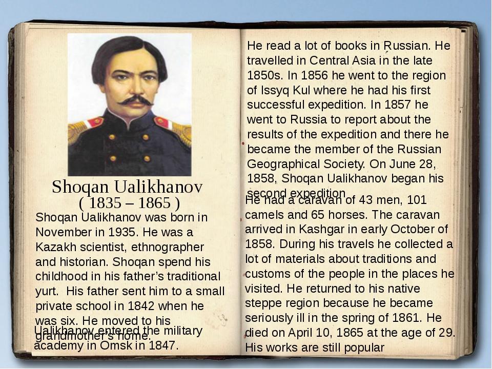 Shoqan Ualikhanov ( 1835 – 1865 ) Shoqan Ualikhanov was born in November in 1...