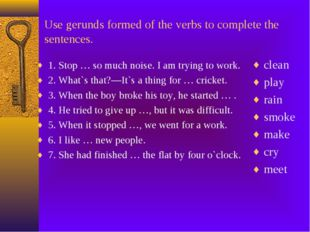 Use gerunds formed of the verbs to complete the sentences. 1. Stop … so much