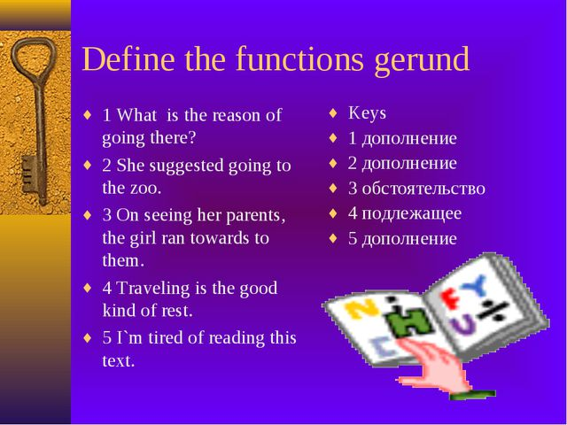 Define the functions gerund 1 What is the reason of going there? 2 She sugges...