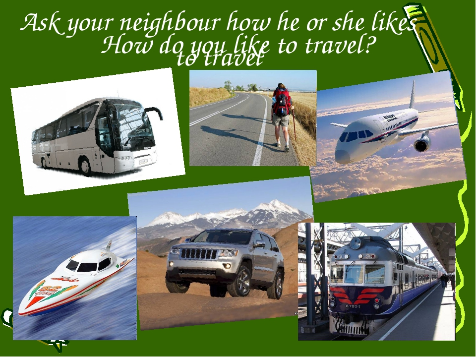How do you like to travel? Ask your neighbour how he or she likes to travel