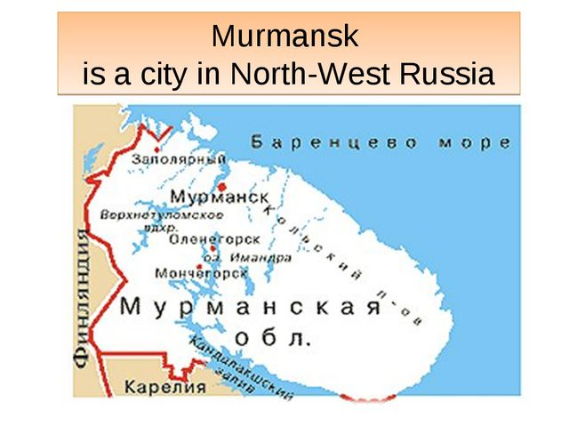 Murmansk is a city in North-West Russia