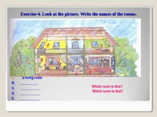 Exercise-4. Look at the picture. Write the names of the rooms. a living room