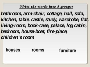 Write the words into 3 groups: bathroom, arm-chair, cottage, hall, sofa, kitc