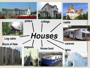 Houses palace castle cottage Block of flats Log cabin caravan House boat iglo