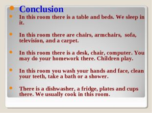 Conclusion In this room there is a table and beds. We sleep in it. In this ro