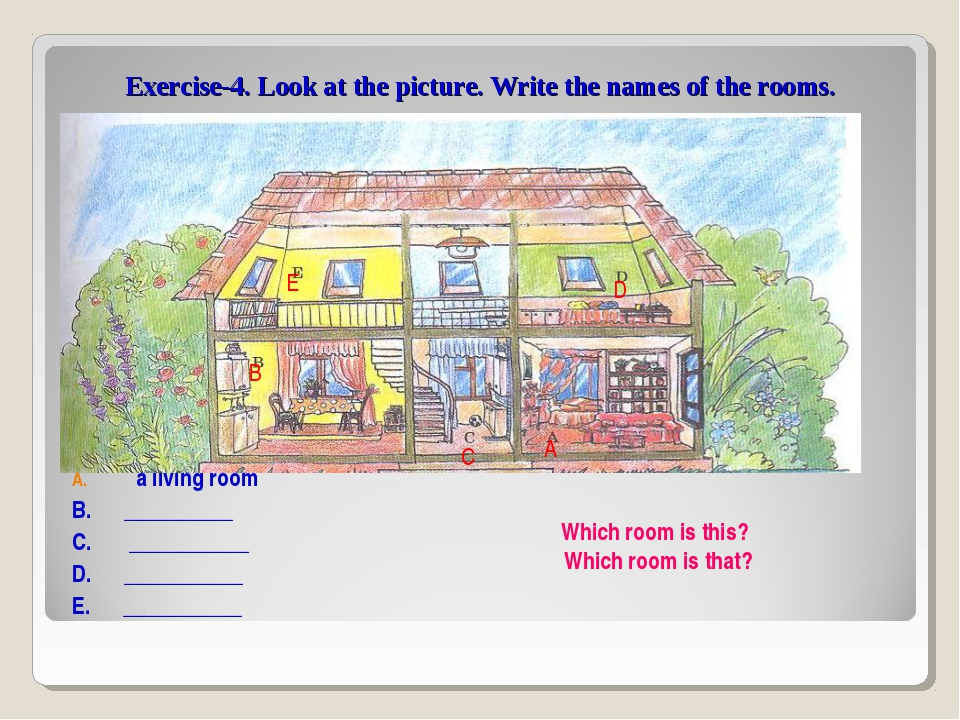 Exercise-4. Look at the picture. Write the names of the rooms. a living room...