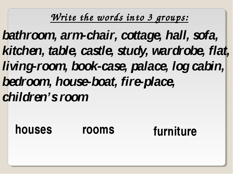 Write the words into 3 groups: bathroom, arm-chair, cottage, hall, sofa, kitc...