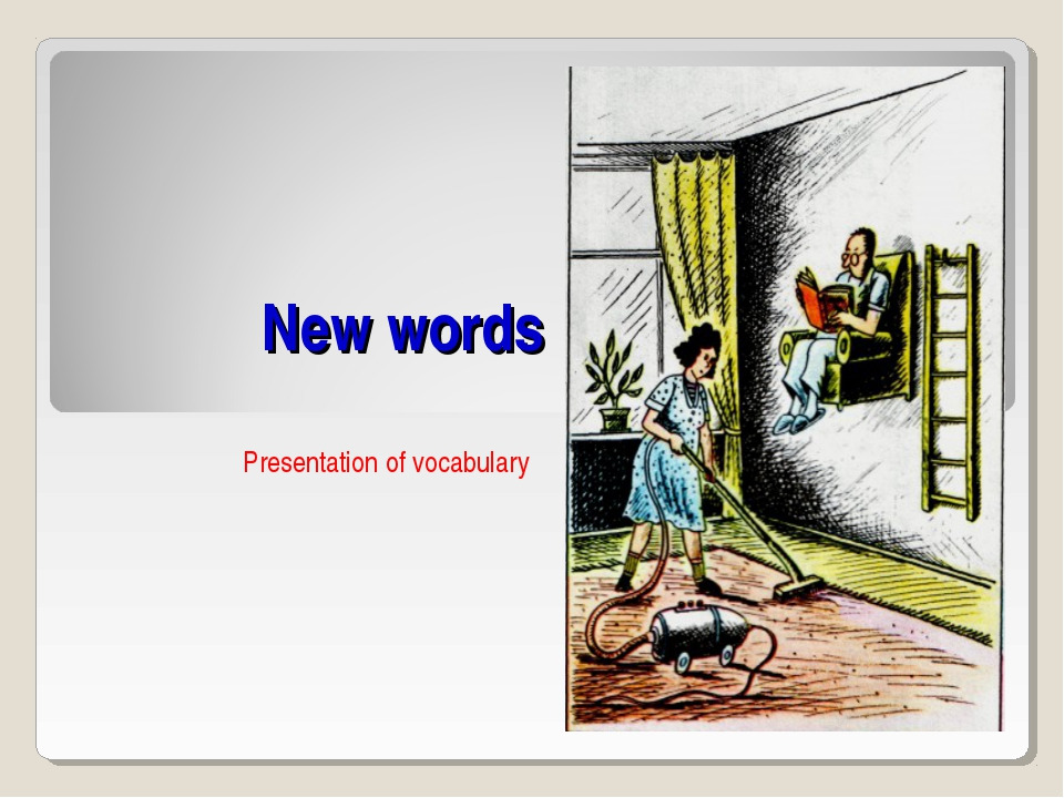 New words Presentation of vocabulary