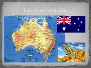 I am from Australia.