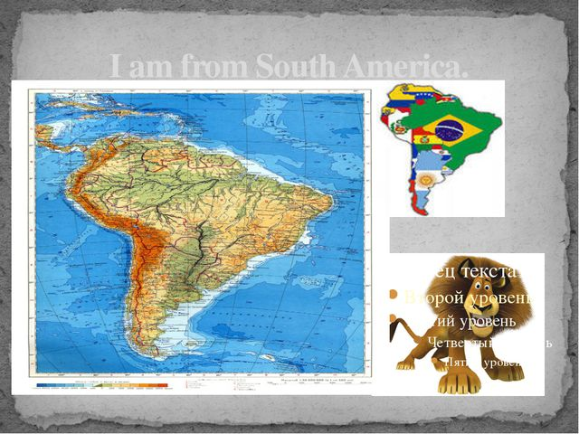 I am from South America.