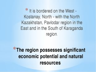 The region possesses significant economic potential and natural resources It