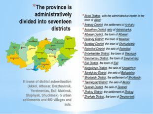 The province is administratively divided into seventeen districts Akkol Distr