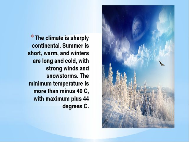 The climate is sharply continental. Summer is short, warm, and winters are lo...