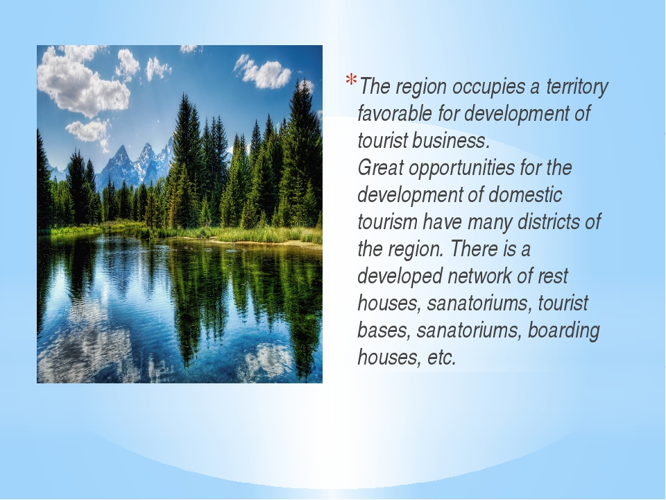 The region occupies a territory favorable for development of tourist business...