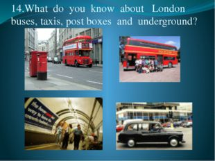 14.What  do  you  know  about   London  buses, taxis, post boxes  and  underg