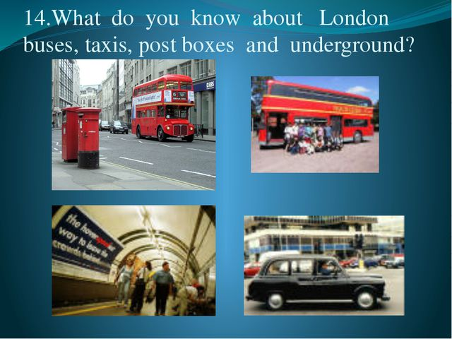 14.What  do  you  know  about   London  buses, taxis, post boxes  and  underg...