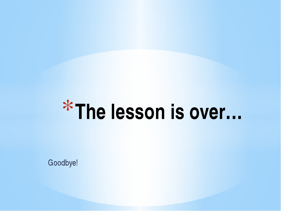 Goodbye! The lesson is over…