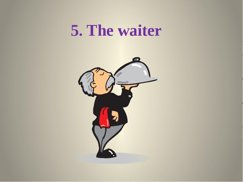 5. The waiter