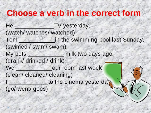Choose a verb in the correct form He ____________TV yesterday. (watch/ watche...