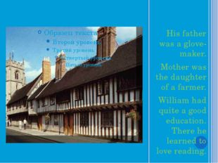 His father was a glove-maker. Mother was the daughter of a farmer. William ha