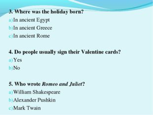 3. Where was the holiday born? In ancient Egypt In ancient Greece In ancient