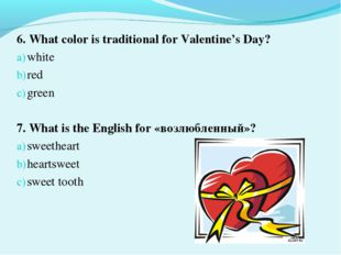 6. What color is traditional for Valentine's Day? white red green 7. What is