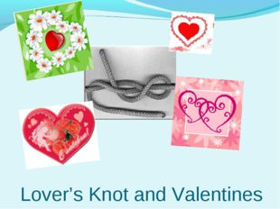 Lover's Knot and Valentines