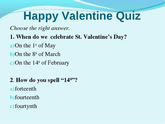 Happy Valentine Quiz Choose the right answer. 1. When do we celebrate St. Val...