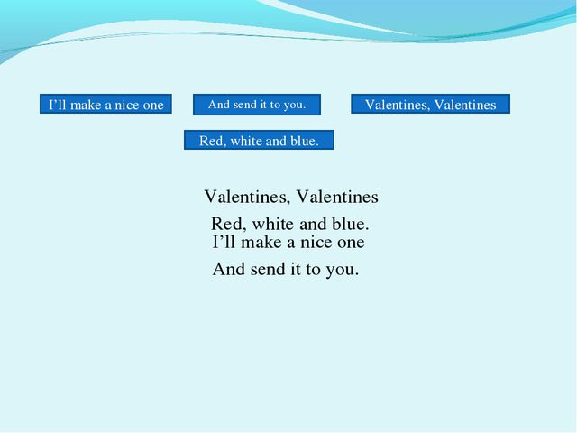I'll make a nice one And send it to you. Red, white and blue. Valentines, Val...
