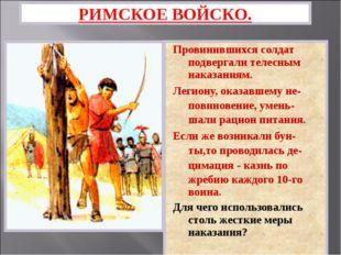 Провинившихся солдат подвергали телесным наказаниям. Легиону, оказавшему не-п