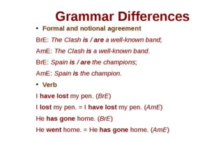 Grammar Differences Formal and notional agreement BrE: The Clash is / are a w