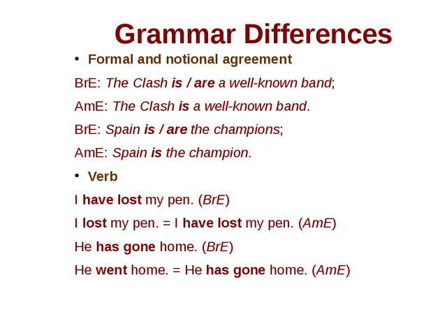 Grammar Differences Formal and notional agreement BrE: The Clash is / are a w...