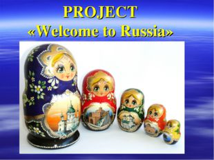 PROJECT «Welcome to Russia»